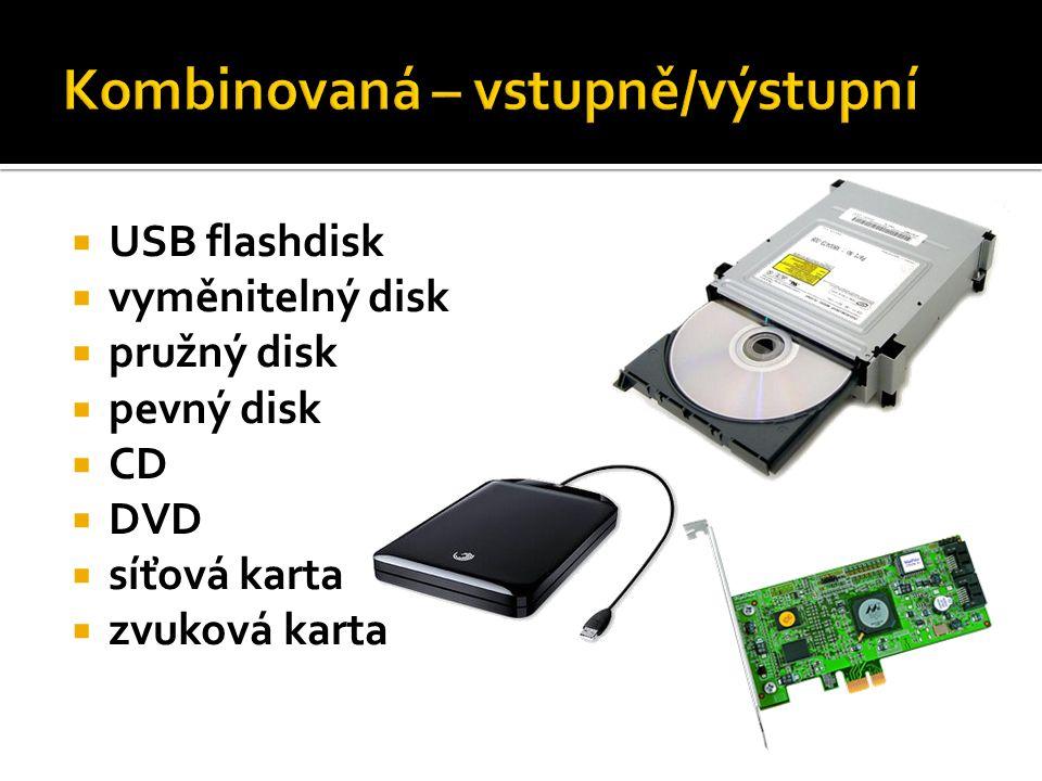  USB flashdisk  vyměnitelný disk  pružný disk  pevný disk  CD  DVD  síťová karta  zvuková karta