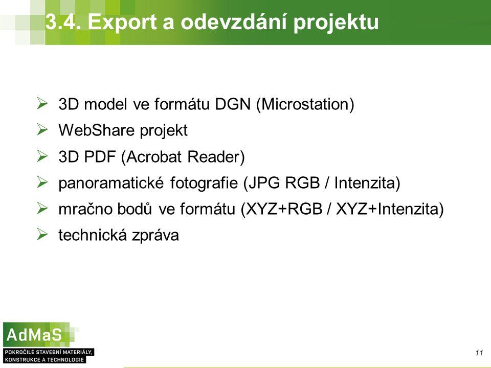3.4. Export a odevzdání projektu 11  3D model ve formátu DGN (Microstation)  WebShare projekt  3D PDF (Acrobat Reader)  panoramatické fotografie (