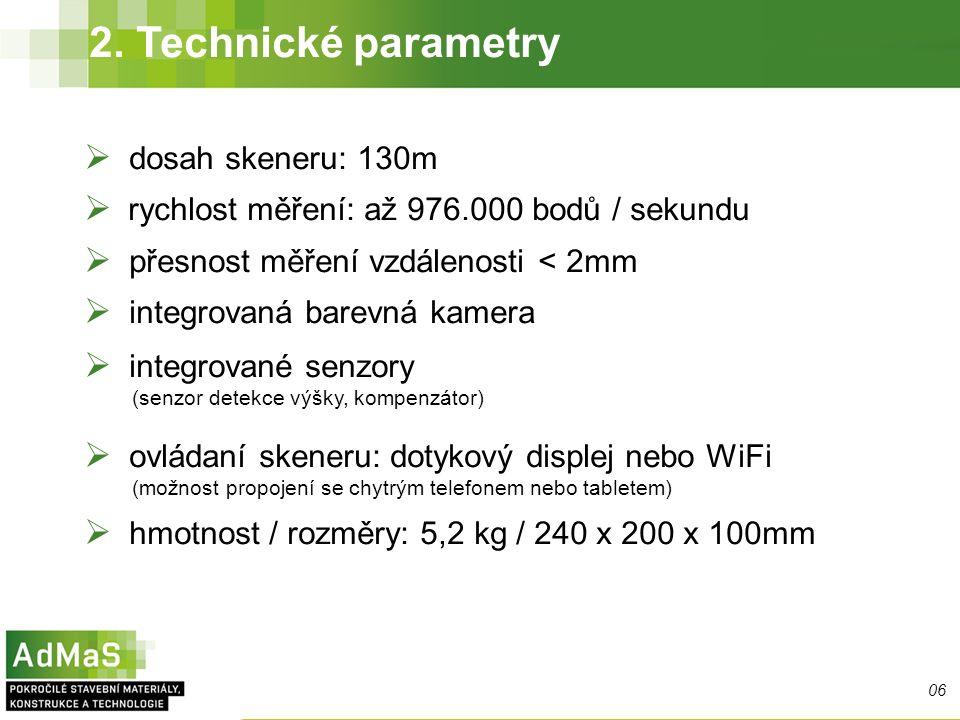2. Technické parametry 06  dosah skeneru: 130m  rychlost měření: až 976.000 bodů / sekundu  přesnost měření vzdálenosti < 2mm  integrovaná barevná