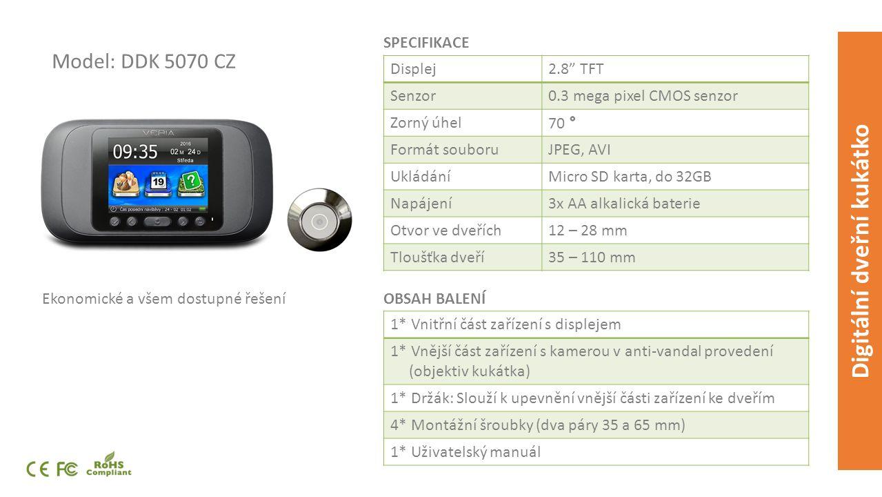 Model: DDK 5070 CZ Ekonomické a všem dostupné řešení SPECIFIKACE Displej2.8 TFT Senzor0.3 mega pixel CMOS senzor Zorný úhel Formát souboruJPEG, AVI UkládáníMicro SD karta, do 32GB Napájení3x AA alkalická baterie Otvor ve dveřích12 – 28 mm Tloušťka dveří35 – 110 mm 1* Vnitřní část zařízení s displejem 1* Vnější část zařízení s kamerou v anti-vandal provedení (objektiv kukátka) 1* Držák: Slouží k upevnění vnější části zařízení ke dveřím 4* Montážní šroubky (dva páry 35 a 65 mm) 1* Uživatelský manuál OBSAH BALENÍ Digitální dveřní kukátko