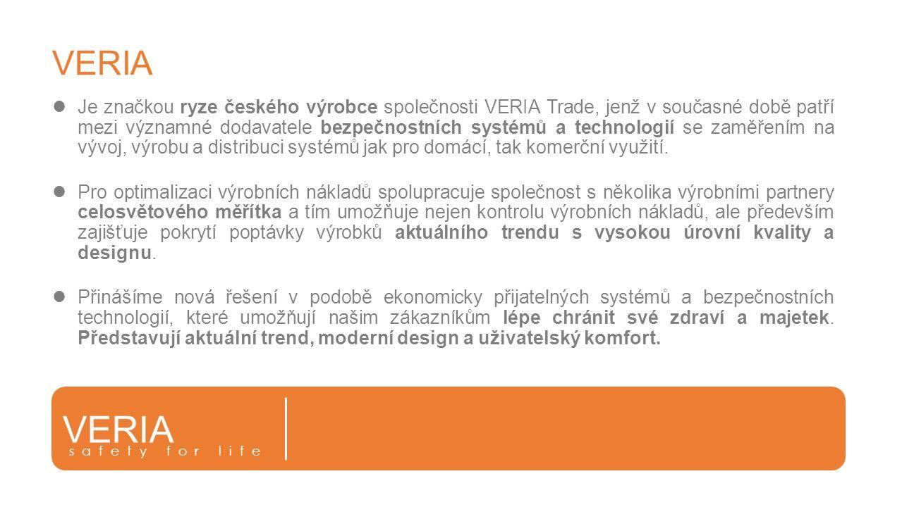 Hlavní výhody produktů VERIA Spolehlivost Vysoká kvalita a profesionální zpracování Dlouhá životnost Moderní technologie Unikátní design Šetrnost vůči životnímu prostředí Jednoduchá a rychlá instalace Cenová dostupnost VERIA