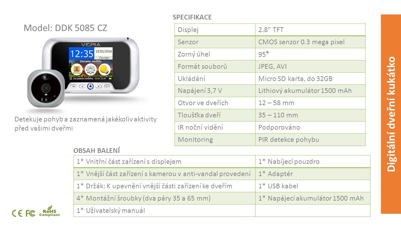 Model: DDK 5085 CZ Detekuje pohyb a zaznamená jakékoliv aktivity před vašimi dveřmi SPECIFIKACE OBSAH BALENÍ Digitální dveřní kukátko Displej2.8 TFT SenzorCMOS senzor 0.3 mega pixel Zorný úhel Formát souborůJPEG, AVI UkládáníMicro SD karta, do 32GB Napájení 3,7 VLithiový akumulátor 1500 mAh Otvor ve dveřích12 – 58 mm Tloušťka dveří35 – 110 mm IR noční viděníPodporováno MonitoringPIR detekce pohybu 1* Vnitřní část zařízení s displejem1* Nabíjecí pouzdro 1* Vnější část zařízení s kamerou v anti-vandal provedení1* Adaptér 1* Držák: K upevnění vnější části zařízení ke dveřím1* USB kabel 4* Montážní šroubky (dva páry 35 a 65 mm)1* Napájecí akumulátor 1500 mAh 1* Uživatelský manuál