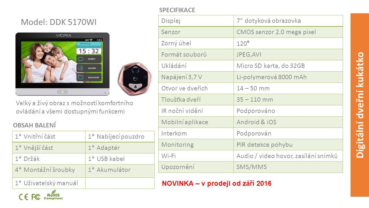 Model: DDK 5170WI Velký a živý obraz s možností komfortního ovládání a všemi dostupnými funkcemi SPECIFIKACE OBSAH BALENÍ Digitální dveřní kukátko Displej7 dotyková obrazovka SenzorCMOS senzor 2.0 mega pixel Zorný úhel Formát souborůJPEG,AVI UkládáníMicro SD karta, do 32GB Napájení 3,7 VLi-polymerová 8000 mAh Otvor ve dveřích14 – 50 mm Tloušťka dveří35 – 110 mm IR noční viděníPodporováno Mobilní aplikaceAndroid & iOS InterkomPodporován MonitoringPIR detekce pohybu Wi-FiAudio / video hovor, zasílání snímků UpozorněníSMS/MMS 1* Vnitřní část1* Nabíjecí pouzdro 1* Vnější část1* Adaptér 1* Držák1* USB kabel 4* Montážní šroubky1* Akumulátor 1* Uživatelský manuál NOVINKA – v prodeji od září 2016