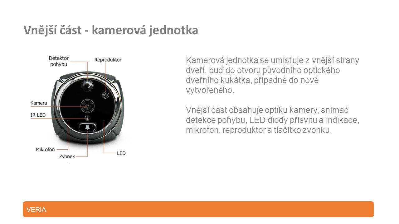 Vnější část - kamerová jednotka Kamerová jednotka se umísťuje z vnější strany dveří, buď do otvoru původního optického dveřního kukátka, případně do nově vytvořeného.