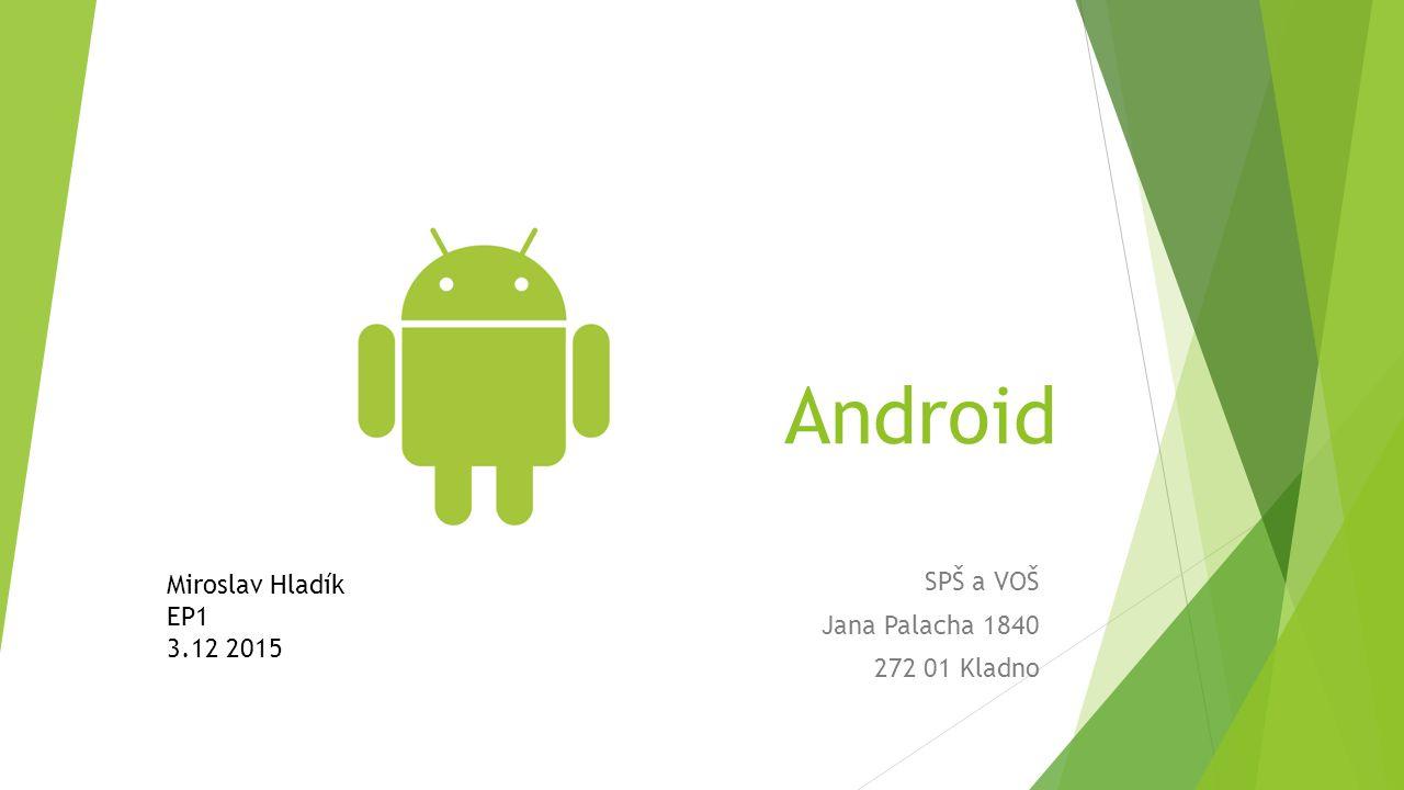 Android SPŠ a VOŠ Jana Palacha 1840 272 01 Kladno Miroslav Hladík EP1 3.12 2015