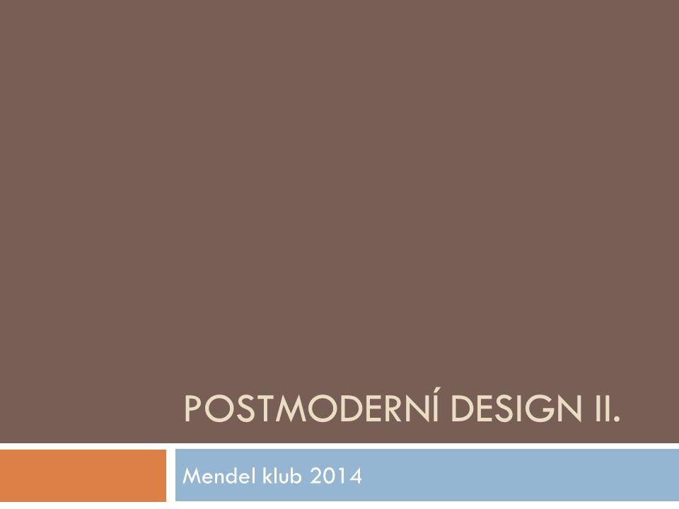 POSTMODERNÍ DESIGN II. Mendel klub 2014