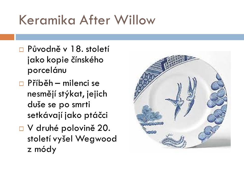 Keramika After Willow  Původně v 18.