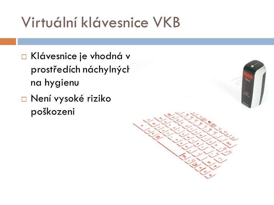 Virtuální klávesnice VKB  Klávesnice je vhodná v prostředích náchylných na hygienu  Není vysoké riziko poškozeni