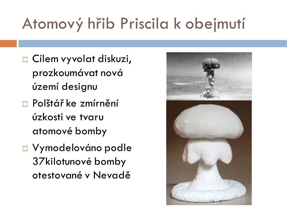 Atomový hřib Priscila k obejmutí  Cílem vyvolat diskuzi, prozkoumávat nová území designu  Polštář ke zmírnění úzkosti ve tvaru atomové bomby  Vymodelováno podle 37kilotunové bomby otestované v Nevadě