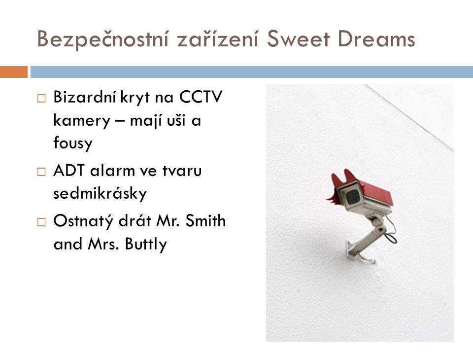 Bezpečnostní zařízení Sweet Dreams  Bizardní kryt na CCTV kamery – mají uši a fousy  ADT alarm ve tvaru sedmikrásky  Ostnatý drát Mr.