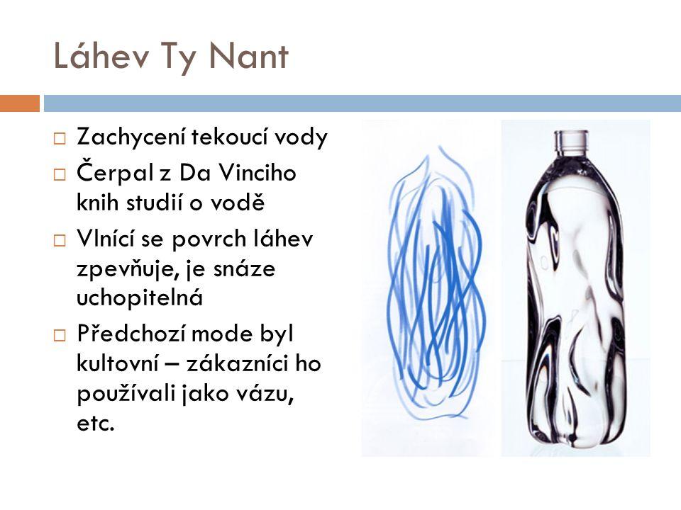 Láhev Ty Nant  Zachycení tekoucí vody  Čerpal z Da Vinciho knih studií o vodě  Vlnící se povrch láhev zpevňuje, je snáze uchopitelná  Předchozí mode byl kultovní – zákazníci ho používali jako vázu, etc.