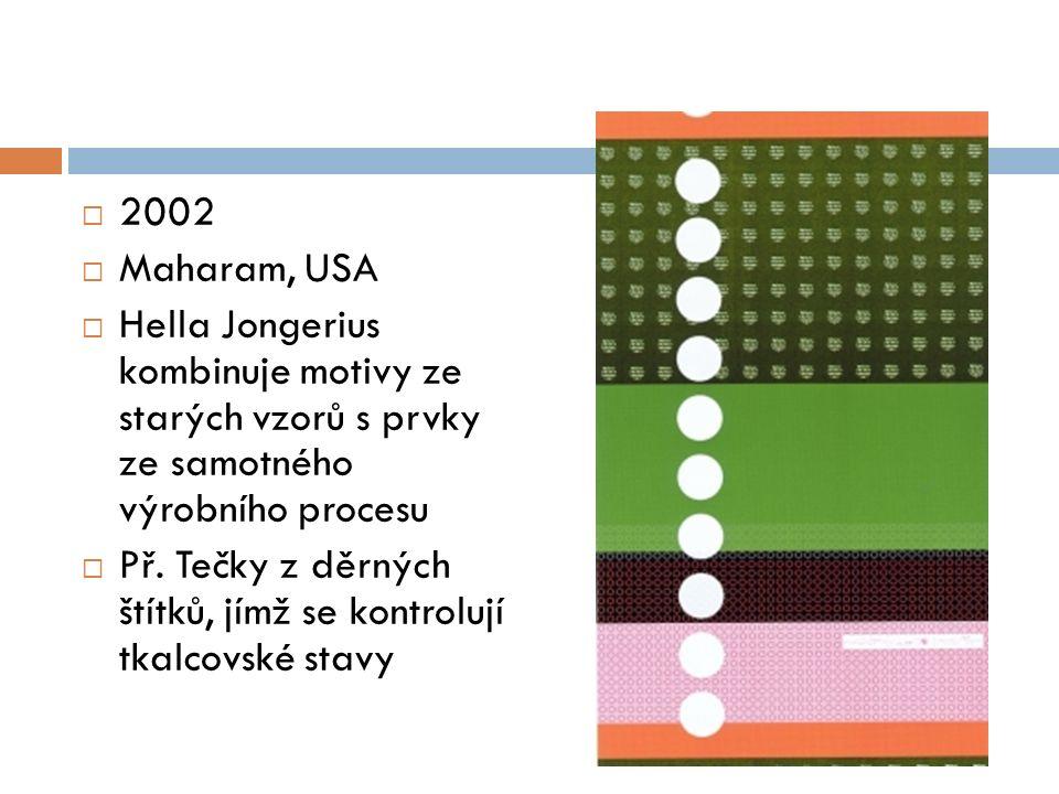  2002  Maharam, USA  Hella Jongerius kombinuje motivy ze starých vzorů s prvky ze samotného výrobního procesu  Př.