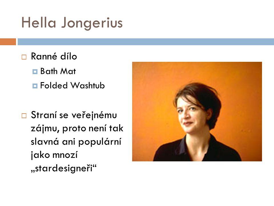 """Hella Jongerius  Ranné dílo  Bath Mat  Folded Washtub  Straní se veřejnému zájmu, proto není tak slavná ani populární jako mnozí """"stardesigneři"""