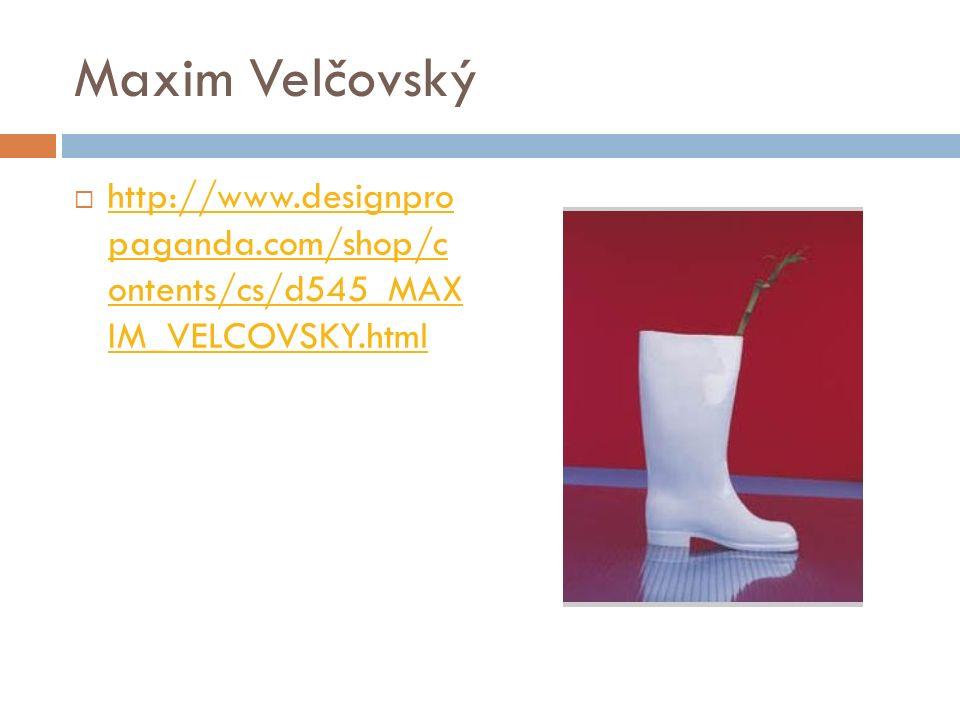 Maxim Velčovský  http://www.designpro paganda.com/shop/c ontents/cs/d545_MAX IM_VELCOVSKY.html http://www.designpro paganda.com/shop/c ontents/cs/d545_MAX IM_VELCOVSKY.html