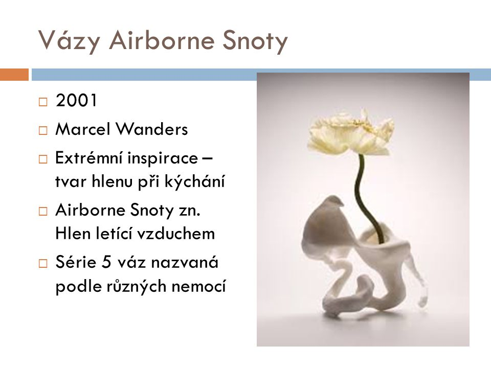 Vázy Airborne Snoty  2001  Marcel Wanders  Extrémní inspirace – tvar hlenu při kýchání  Airborne Snoty zn.