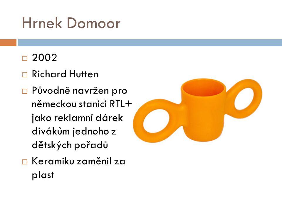 Hrnek Domoor  2002  Richard Hutten  Původně navržen pro německou stanici RTL+ jako reklamní dárek divákům jednoho z dětských pořadů  Keramiku zaměnil za plast