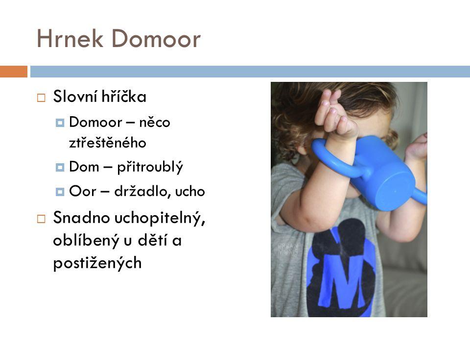 Hrnek Domoor  Slovní hříčka  Domoor – něco ztřeštěného  Dom – přitroublý  Oor – držadlo, ucho  Snadno uchopitelný, oblíbený u dětí a postižených