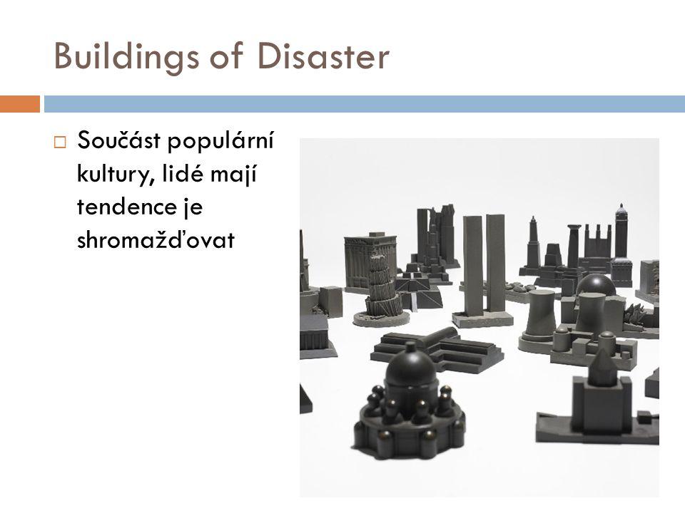 Buildings of Disaster  Součást populární kultury, lidé mají tendence je shromažďovat