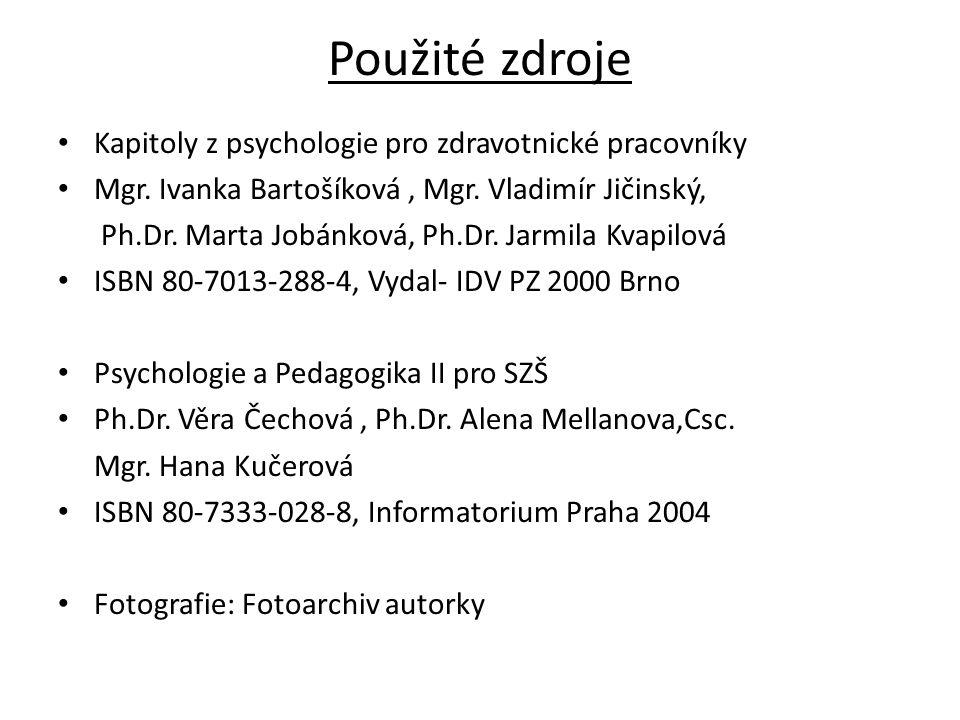 Použité zdroje Kapitoly z psychologie pro zdravotnické pracovníky Mgr. Ivanka Bartošíková, Mgr. Vladimír Jičinský, Ph.Dr. Marta Jobánková, Ph.Dr. Jarm