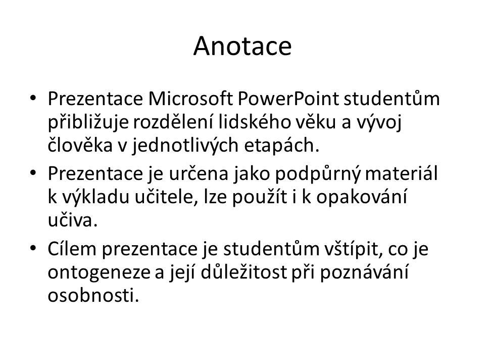 Anotace Prezentace Microsoft PowerPoint studentům přibližuje rozdělení lidského věku a vývoj člověka v jednotlivých etapách. Prezentace je určena jako