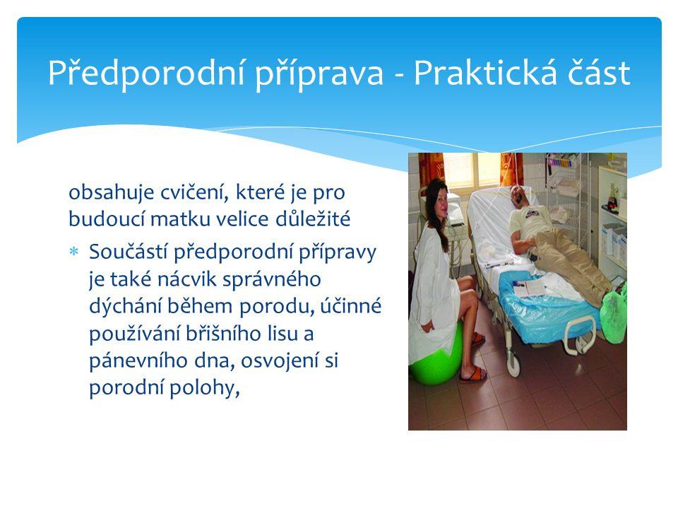 Předporodní příprava - Praktická část obsahuje cvičení, které je pro budoucí matku velice důležité  Součástí předporodní přípravy je také nácvik správného dýchání během porodu, účinné používání břišního lisu a pánevního dna, osvojení si porodní polohy,