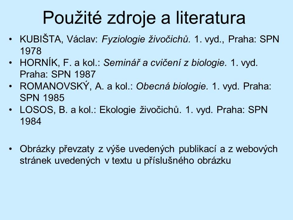 Použité zdroje a literatura KUBIŠTA, Václav: Fyziologie živočichů. 1. vyd., Praha: SPN 1978 HORNÍK, F. a kol.: Seminář a cvičení z biologie. 1. vyd. P