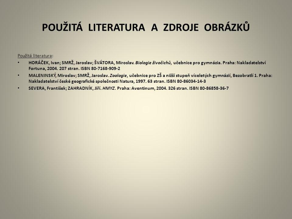 POUŽITÁ LITERATURA A ZDROJE OBRÁZKŮ Použitá literatura: HORÁČEK, Ivan; SMRŽ, Jaroslav; ŠVÁTORA, Miroslav.