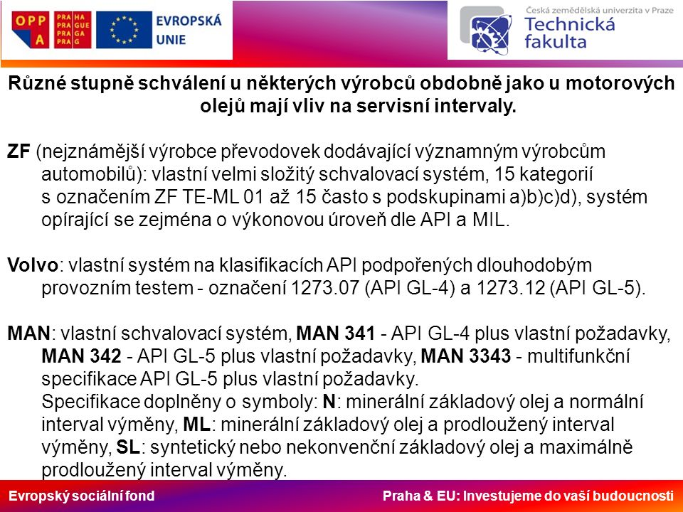 Evropský sociální fond Praha & EU: Investujeme do vaší budoucnosti Různé stupně schválení u některých výrobců obdobně jako u motorových olejů mají vli