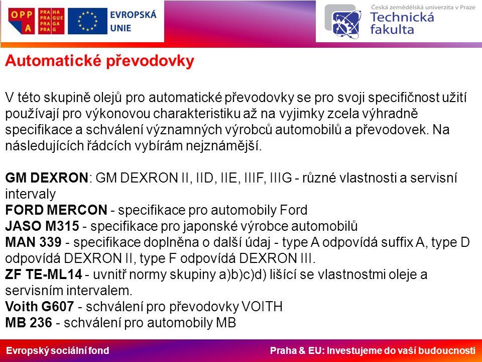 Evropský sociální fond Praha & EU: Investujeme do vaší budoucnosti Automatické převodovky V této skupině olejů pro automatické převodovky se pro svoji