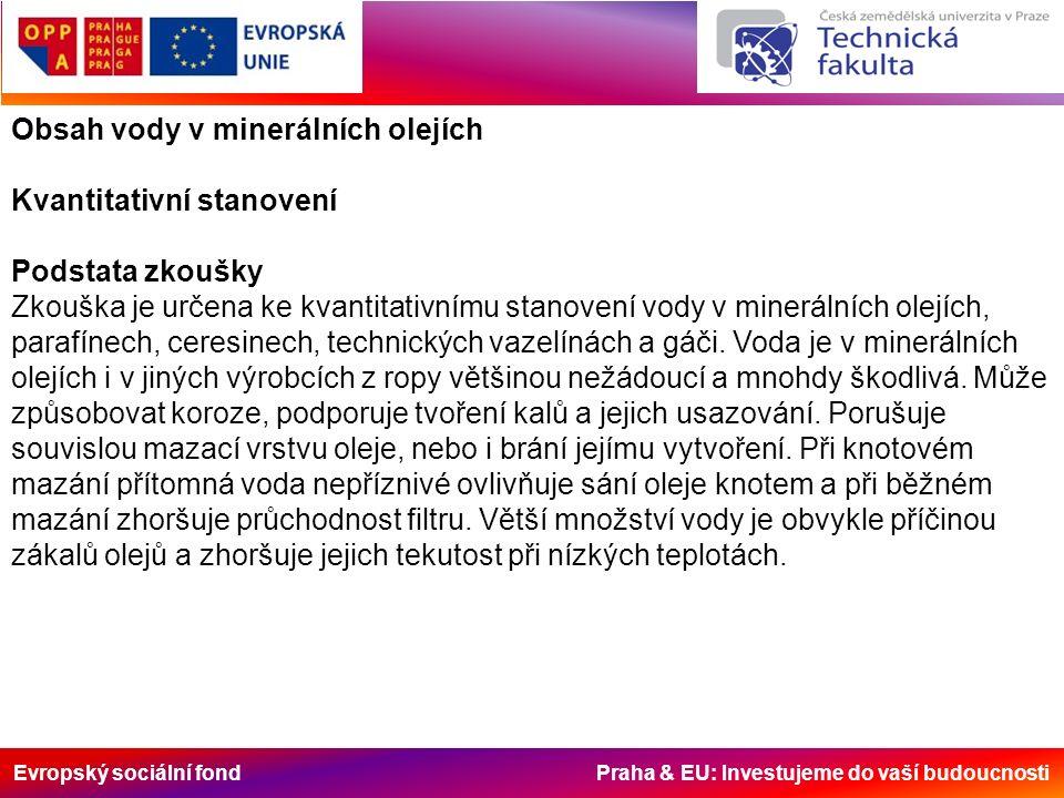 Evropský sociální fond Praha & EU: Investujeme do vaší budoucnosti Obsah vody v minerálních olejích Kvantitativní stanovení Podstata zkoušky Zkouška j