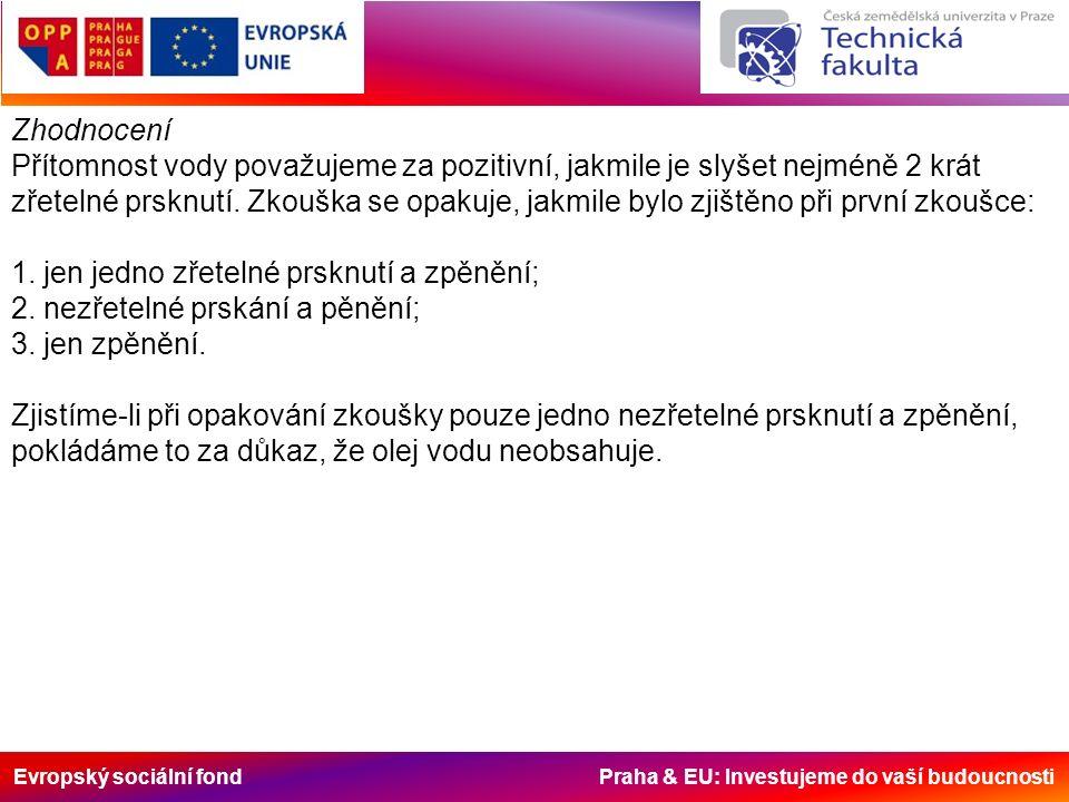 Evropský sociální fond Praha & EU: Investujeme do vaší budoucnosti Zhodnocení Přítomnost vody považujeme za pozitivní, jakmile je slyšet nejméně 2 krá