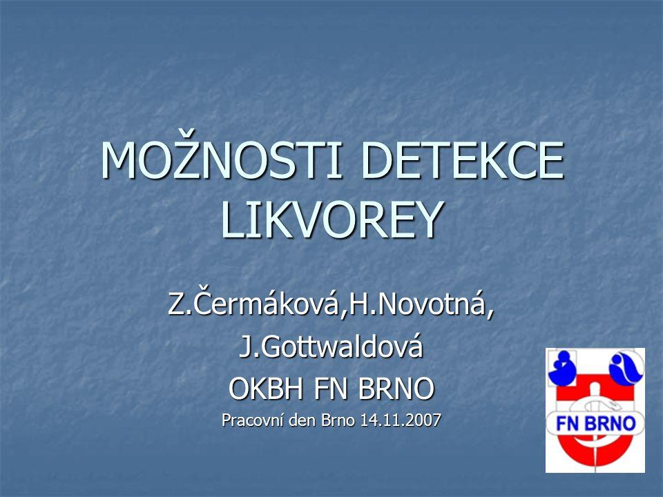 MOŽNOSTI DETEKCE LIKVOREY Z.Čermáková,H.Novotná,J.Gottwaldová OKBH FN BRNO Pracovní den Brno 14.11.2007