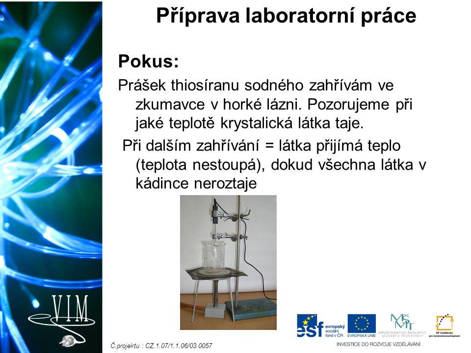 Č.projektu : CZ.1.07/1.1.06/03.0057 Pokus: Prášek thiosíranu sodného zahřívám ve zkumavce v horké lázni.