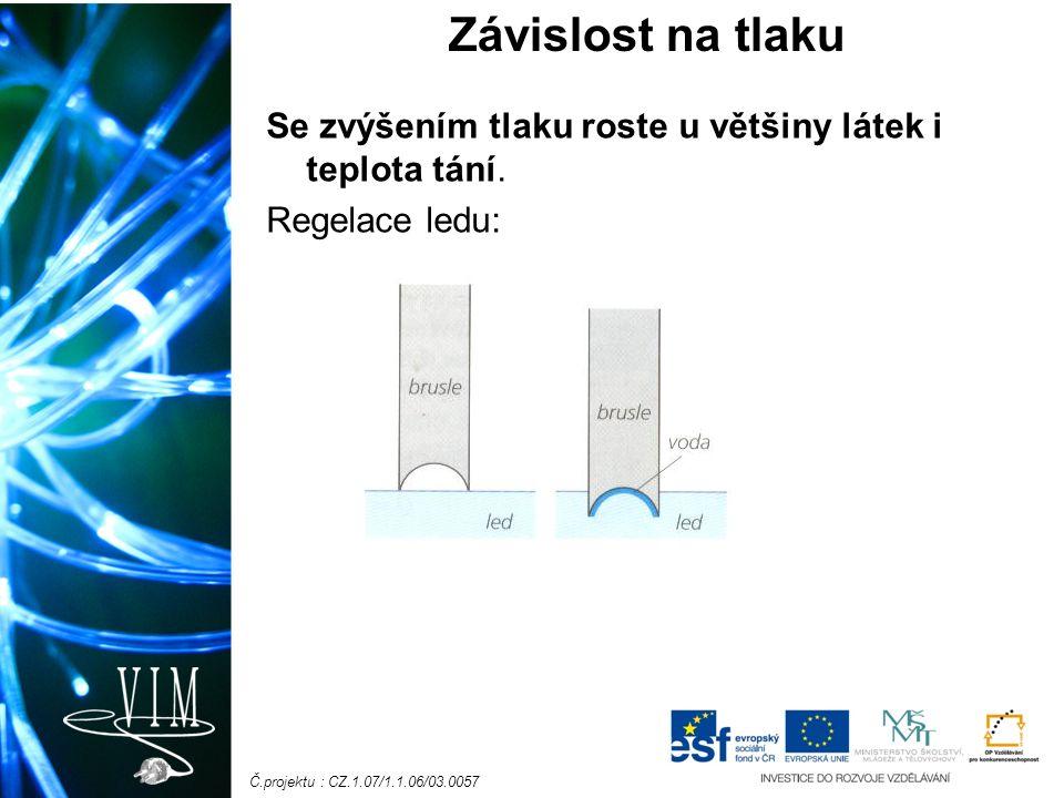 Č.projektu : CZ.1.07/1.1.06/03.0057 Se zvýšením tlaku roste u většiny látek i teplota tání.