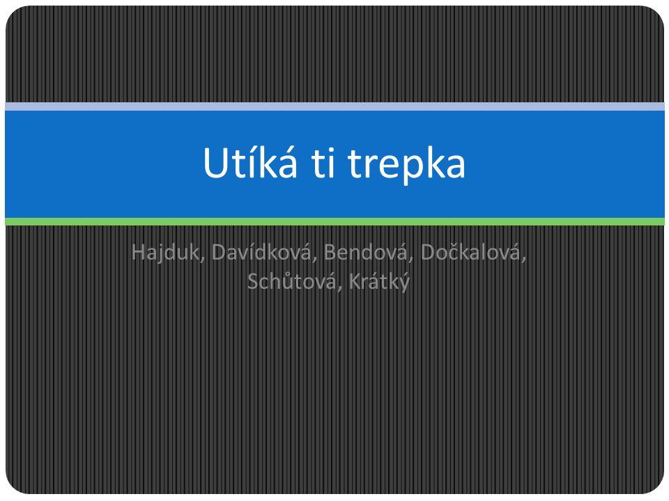 Hajduk, Davídková, Bendová, Dočkalová, Schůtová, Krátký Utíká ti trepka