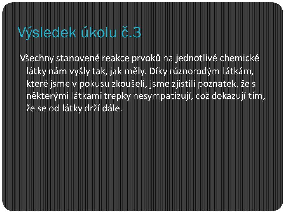 Výsledek úkolu č.3 Všechny stanovené reakce prvoků na jednotlivé chemické látky nám vyšly tak, jak měly.