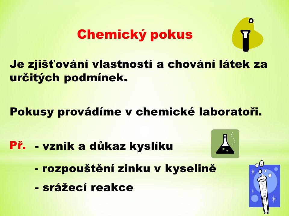 Chemický pokus Je zjišťování vlastností a chování látek za určitých podmínek. Př. - vznik a důkaz kyslíku Pokusy provádíme v chemické laboratoři. - ro
