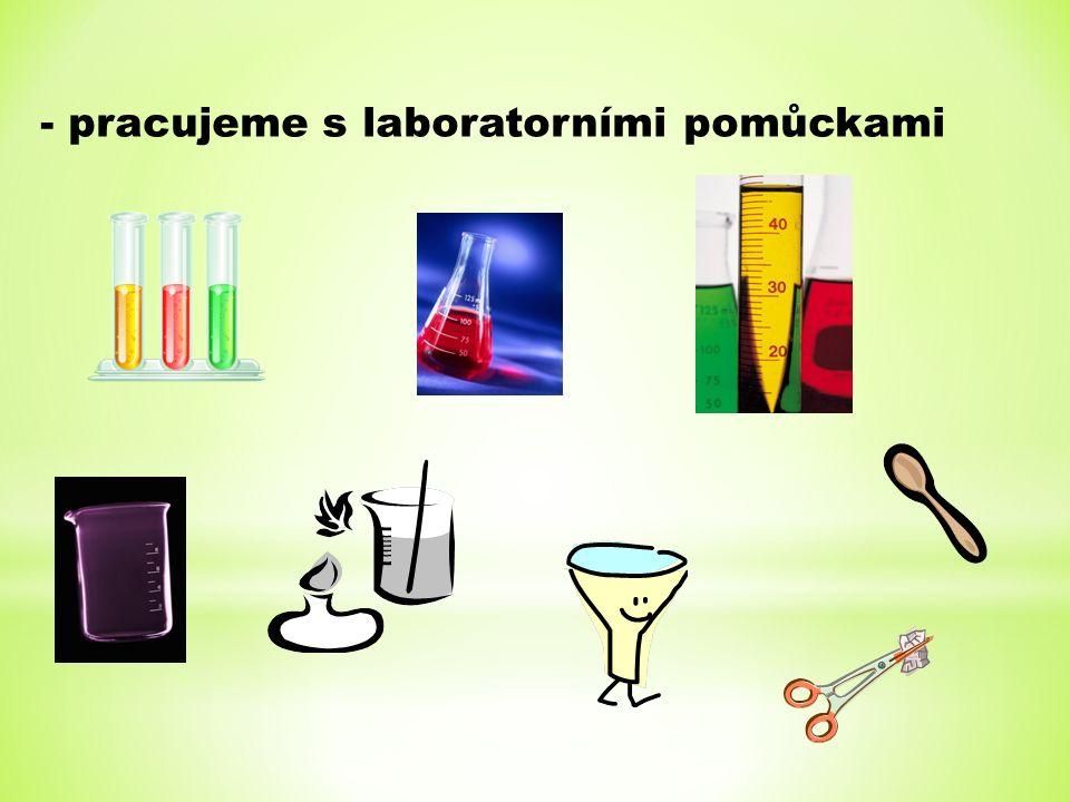 - pracujeme s laboratorními pomůckami