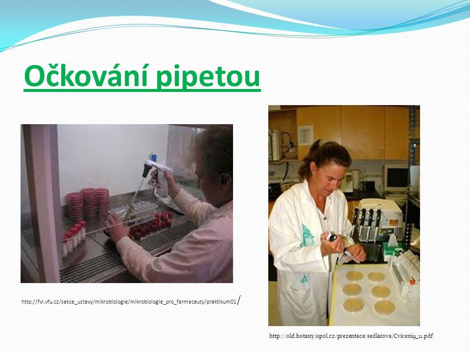 Očkování pipetou http://fvl.vfu.cz/sekce_ustavy/mikrobiologie/mikrobiologie_pro_farmaceuty/praktikum01 / http://old.botany.upol.cz/prezentace/sedlarova/Cviceni9_11.pdf