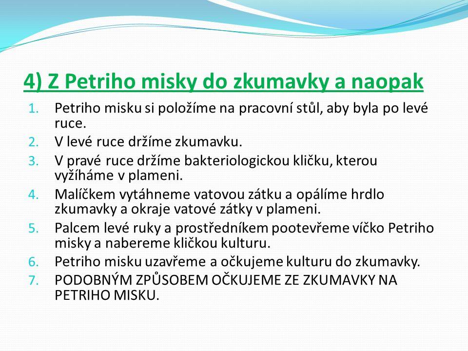 4) Z Petriho misky do zkumavky a naopak 1.