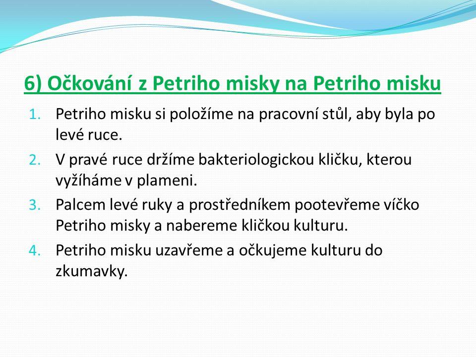 6) Očkování z Petriho misky na Petriho misku 1. Petriho misku si položíme na pracovní stůl, aby byla po levé ruce. 2. V pravé ruce držíme bakteriologi