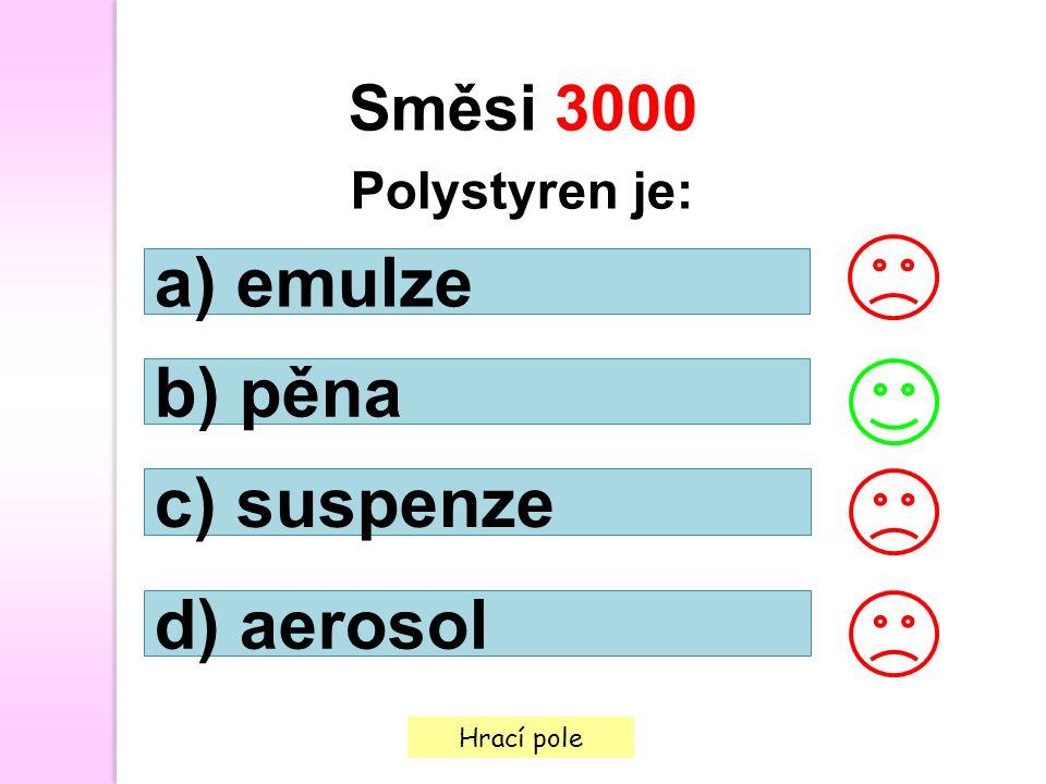 Hrací pole Směsi 3000 Polystyren je: a) emulze b) pěna c) suspenze d) aerosol
