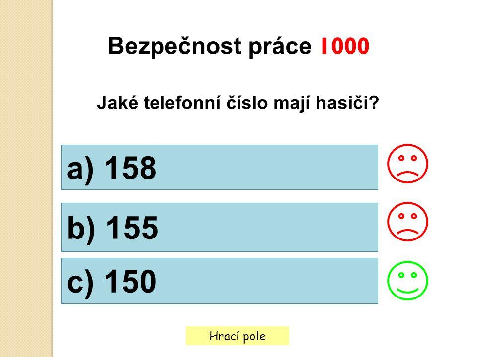 Hrací pole Bezpečnost práce 1000 Jaké telefonní číslo mají hasiči? a) 158 b) 155 c) 150