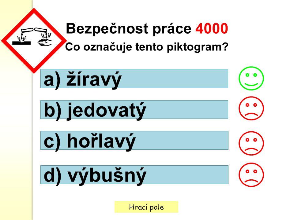 Hrací pole Bezpečnost práce 4000 Co označuje tento piktogram? a) žíravý b) jedovatý c) hořlavý d) výbušný