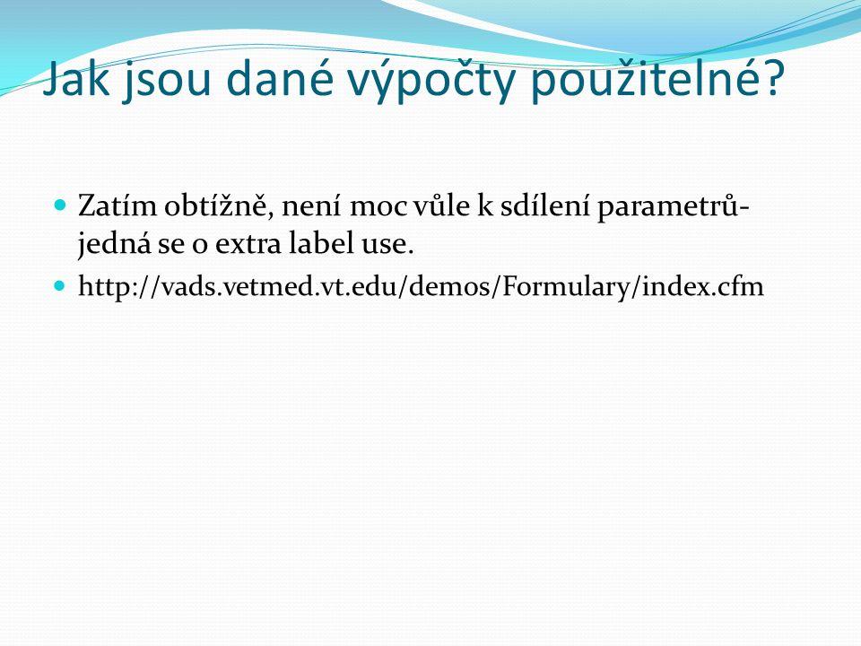 Jak jsou dané výpočty použitelné? Zatím obtížně, není moc vůle k sdílení parametrů- jedná se o extra label use. http://vads.vetmed.vt.edu/demos/Formul