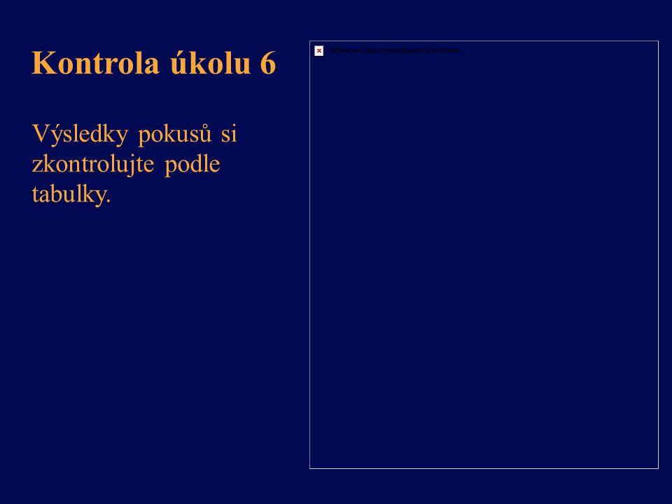 Kontrola úkolu 6 Výsledky pokusů si zkontrolujte podle tabulky.