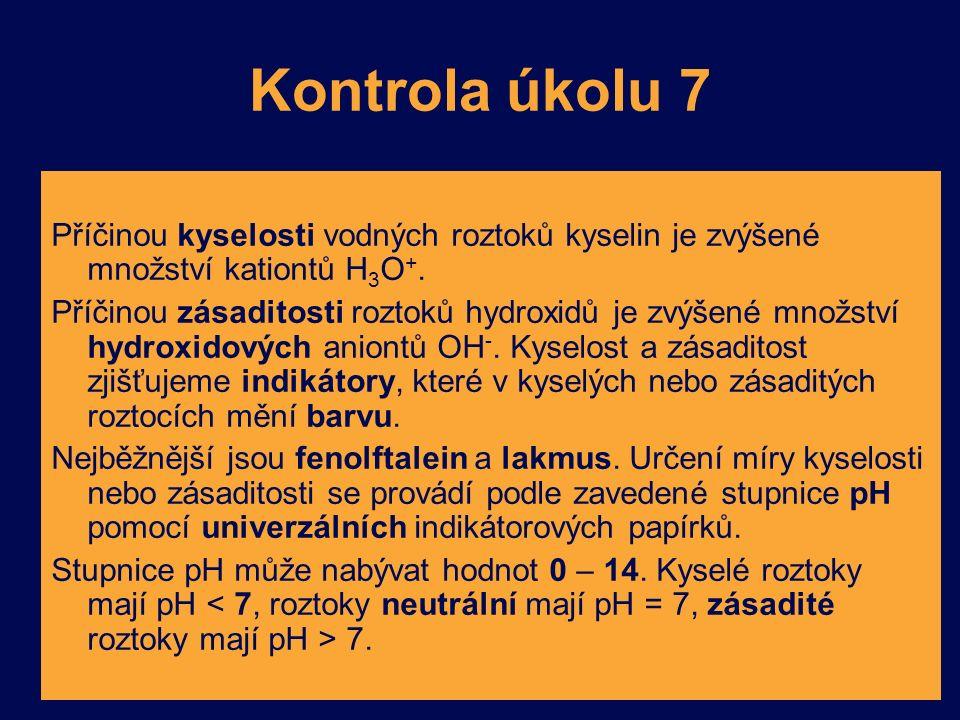 Kontrola úkolu 7 Příčinou kyselosti vodných roztoků kyselin je zvýšené množství kationtů H 3 O +.