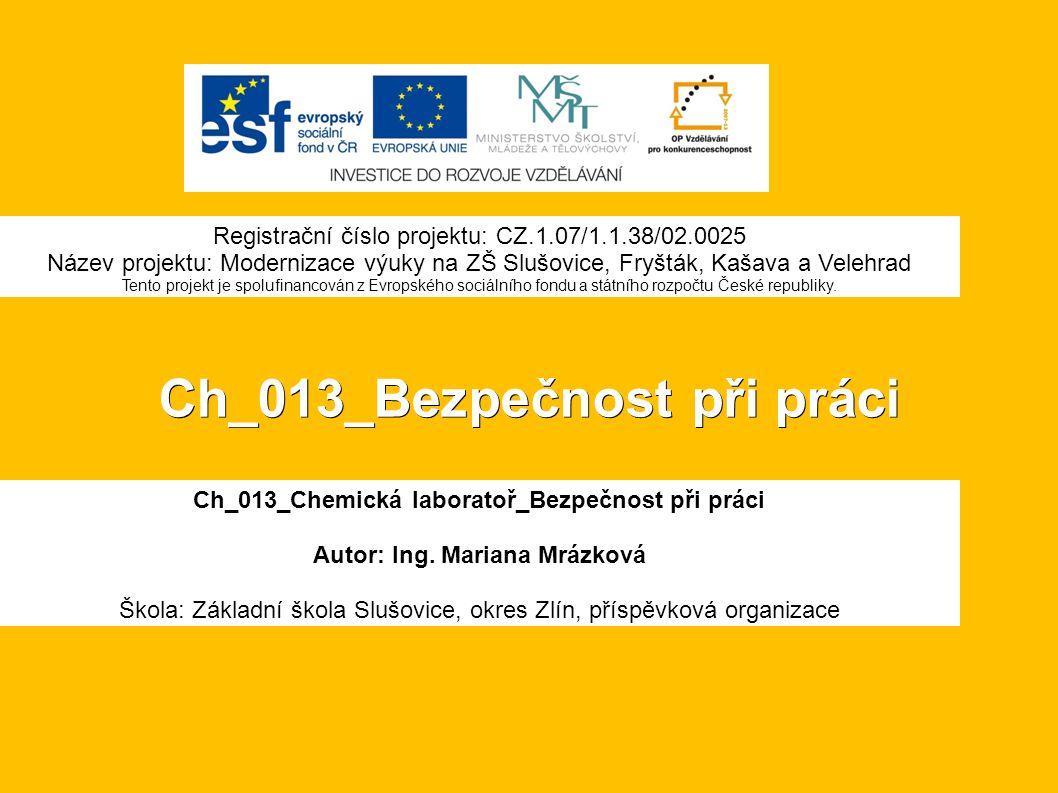 Ch_013_Bezpečnost při práci Ch_013_Chemická laboratoř_Bezpečnost při práci Autor: Ing.