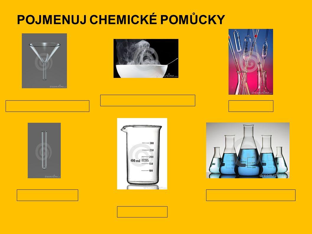 POJMENUJ CHEMICKÉ POMŮCKY