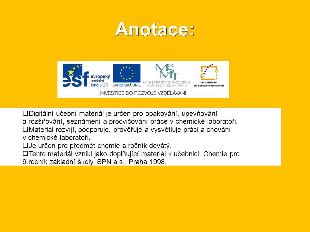 Anotace:  Digitální učební materiál je určen pro opakování, upevňování a rozšiřování, seznámení a procvičování práce v chemické laboratoři.